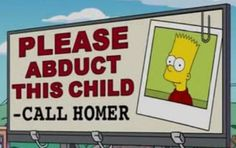 """""""Please abduct this child. Call Homer"""""""