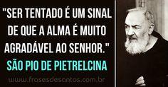 """""""Ser tentado é um sinal de que a alma é muito agradável ao Senhor."""" São Pio de Pietrelcina (Padre Pio) #padrepio #sãopiodepietrelcina"""