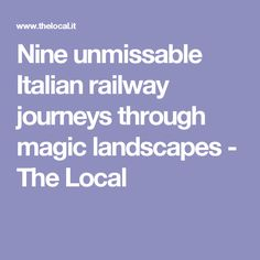 Nine unmissable Italian railway journeys through magic landscapes - The Local