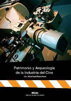 PATRIMONIO Y ARQUEOLOGIA DE LA INDUSTRIA DEL CINE