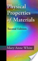 Physical properties of materials / Mary Anne White  http://www.crcpress.com/product/isbn/9781439866511