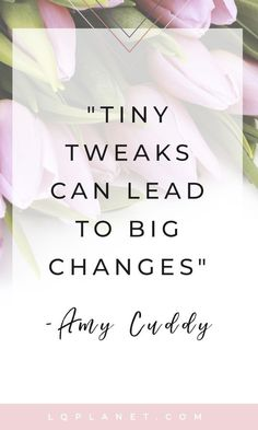 Quotes about Happiness : Amy Cuddy Quote. Tiny tweaks can lead to big changes. Photo by Creative Stash. Confidence Quotes, Affirmations Confidence, Daily Affirmations, Development Quotes, Self Development, Personal Development, Happy Quotes, Happiness Quotes, Sunday Quotes