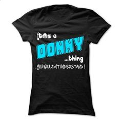 It is DONNY Thing ... 999 Cool Name Shirt ! - #hoodie creepypasta #off the shoulder sweatshirt. GET YOURS => https://www.sunfrog.com/LifeStyle/It-is-DONNY-Thing-999-Cool-Name-Shirt-.html?68278