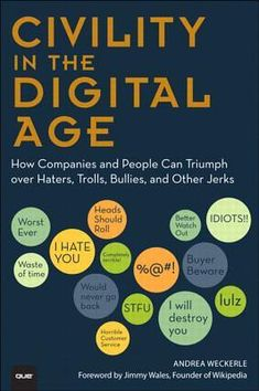 [Get Book] Civility in the Digital Age: How Companies and People Can Triumph over Haters, Trolls, Bullies and Other Jerks (Que Biz-Tech) Author Andrea Weckerle, Conflict Management, Management Books, Social Media Etiquette, Life Online, Reputation Management, Social Media Site, Used Books, Social Science, Civilization