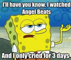 Angel Beats Guys | ill have you know i watched angel beats and i only cried for 3 days