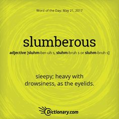 Dictionary.com's Word of the Day - slumberous - sleepy; heavy with drowsiness, as the eyelids.