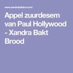 Appel zuurdesem van Paul Hollywood - Xandra Bakt Brood