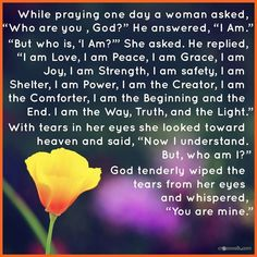 Who Are You, God? - Inspirations ......Our GOD is EVERYTHING! And I'm sure glad we are His. Positive Attitude, Positive Quotes, Attitude Thoughts, Motivating Quotes, Daily Thoughts, Random Thoughts, Positive Thoughts, The Great I Am, Word Of Faith