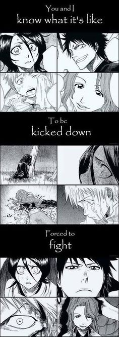You and I know what it's like to be kicked down and forced to fight. // Bleach