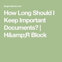 How Long Should I Keep Important Documents?   H&R Block