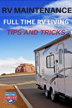 Do you want to learn about the top RV maintenance tips and tricks? Read how full-time RV living families maintain their travel trailers, motorhomes, fifth wheels, and other campers. #rv #rvliving #rvlife #rving #camping #motorhome  via @fulltimefamilies