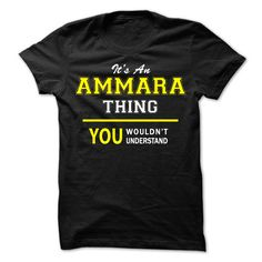Its An ✓ AMMARA thing, you wouldnt understand !!AMMARA, are you tired of having to explain yourself? With this T-Shirt, you no longer have to. There are things that only AMMARA can understand. Grab yours TODAY! If its not for you, you can search your name or your friends name.Its An AMMARA thing, you wouldnt understand !!