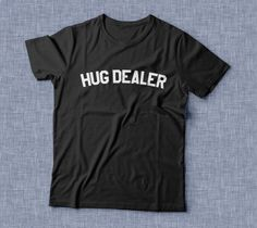 Hug dealer T Shirt Unisex womens gifts girls tumblr funny slogan fangirls daughter cute gifts birthday teens teenager