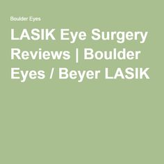 LASIK Eye Surgery Reviews | Boulder Eyes / Beyer LASIK