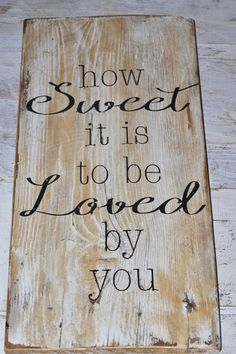 how sweet it is to be loved by you barn wood sign Barn Wood Signs, Pallet Signs, Wooden Signs, Pallet Crafts, Pallet Art, Wood Crafts, Diy Crafts, Sign Quotes, Sign Sayings