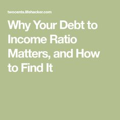 Why Your Debt to Income Ratio Matters, and How to Find It