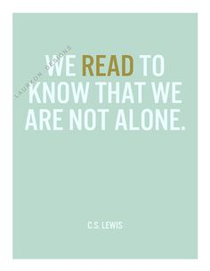 """Printable- """"We read to know that we are not alone""""-C.S. Lewis  8.5 x 11 on Etsy, $7.00"""