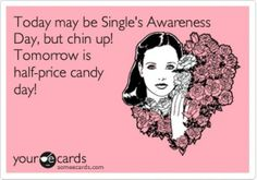 Valentine's Day is just around the corner, collegiettes, and you're probably getting pretty excited—if you have a date, that is. But for you single collegiettes out there, here are a few hilarious e-cards from Someecards.com that probably express how you're feeling about February 14 better than your standard Valentine's day card would. 1.