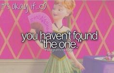 Its okay if..♡ you havent found the one