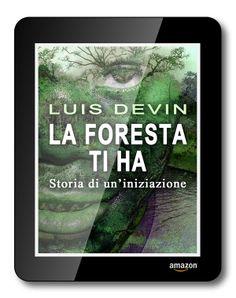 """Edizione ebook del libro """"La foresta ti ha. Storia di un'iniziazione"""", di Luis Devin.  Scheda libro: www.luisdevin.com/libri/la-foresta-ti-ha/ Pagina facebook del libro: www.facebook.com/LaForestaTiHa  Estratto gratuito: www.luisdevin.com/la-foresta-ti-ha.pdf"""