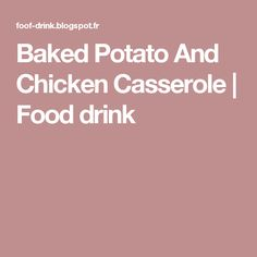 Baked Potato And Chicken Casserole   Food drink