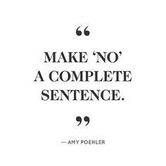 """Make 'No' A complete Sentence."" - Amy Poehler"