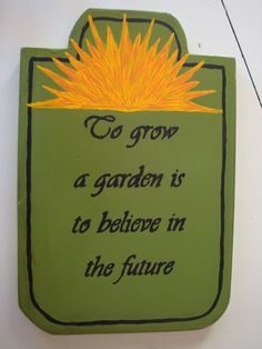 Garden sign Garden Sayings, Garden Quotes, Garden Projects, Projects To Try, Garden Club, Sign Quotes, Upcycle, Yard, Craft Ideas