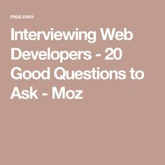 Interviewing Web Developers - 20 Good Questions to Ask - Moz