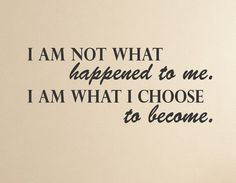 I am not what happened to me. I am what I choose to become - Positive inspirational quote Wall Decal (scheduled via http://www.tailwindapp.com?utm_source=pinterest&utm_medium=twpin&utm_content=post140926021&utm_campaign=scheduler_attribution)