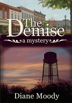 From bestselling author Diane Moody, The Demise - A Mystery. Tiny Braxton, Tennessee, is a quiet, tight-knit community wrapped around an old town square just a stone's throw from Nashville. But when...