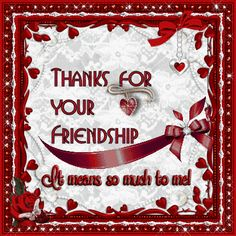 Thanks for your friendship....It means so much to me! friendship quote friend friendship quote friend quote graphic