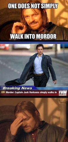 one does not simply walk into mordor Captain Jack Harkness - Google Search