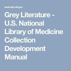 Grey Literature - U. National Library of Medicine Collection Development Manual Grey Literature, Portal, Drugs, Medicine, Manual, Collection, Textbook, Medical