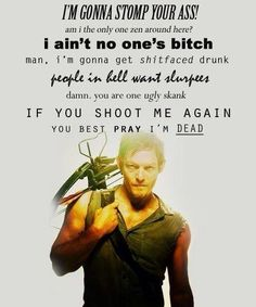 Daryl Quotes, and this, my friends, is why he's my favorite!