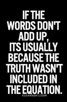 If words don't add up #truth #quotes