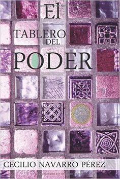 El tablero del poder: Amazon.es: Cecilio Navarro Pérez: Libros
