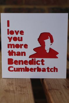 I love you more than Benedict Cumberbatch by DonaldsDen on Etsy, £2.50