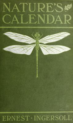 ♈ Dragonfly Versailles ♈ dragonflies in art, photography, jewelry, crafts, home & garden decor - Ernest Ingersoll, Nature's Calendar (1900) with Dragonfly Cover Art
