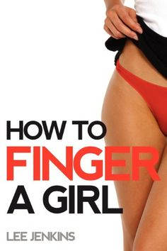 Female Orgasm – How To Finger A Girl - Sexual Well-Being, Marital Happiness Best Positions, Best Oral, Foreplay, Body Language, Healthy Relationships, Step By Step Instructions, Anti Aging, Psychology, Psicologia