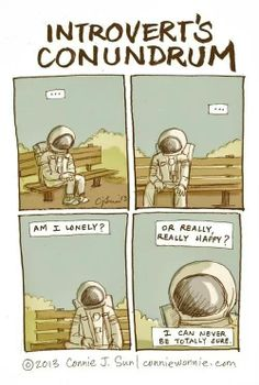 Introvert's Conundrum... Am I lonely? Or really really happy? I can never be totally sure.