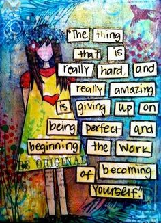 """Enjoy these wise words from author Anna Quindlen: """"The thing that is really hard, and really amazing, is giving up on being perfect and beginning the work of becoming yourself. Art Journal Pages, Art Journals, Visual Journals, Journal Ideas, Drawing Journal, Junk Journal, Bullet Journal, Lynda Barry, Really Hard"""
