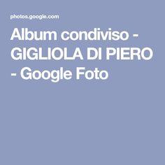 Album condiviso - GIGLIOLA DI PIERO - Google Foto
