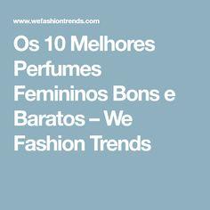 Os 10 Melhores Perfumes Femininos Bons e Baratos – We Fashion Trends