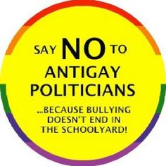 Bullying doesn't end in the schoolyard. Say no to bigoted and hateful politicians who try to couch their hatred as morality. Lgbt Rights, Equal Rights, Human Rights, Civil Rights, Stop Bullying, Anti Bullying, Just Say No, Pro Choice, Politicians