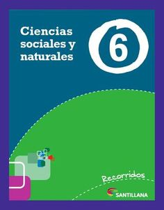 Recorridos Santillana Ciencias sociales y naturales 6 Nación  Libro biárea de Ciencias sociales y Ciencias naturales.