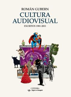 Cultura audiovisual: escritos 1981 - 2011 / Román Gubern. + info: http://www.catedra.com/fichaGeneral/ficha.php?obrcod=3273694=01
