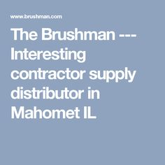 The Brushman  --- Interesting contractor supply distributor in Mahomet IL