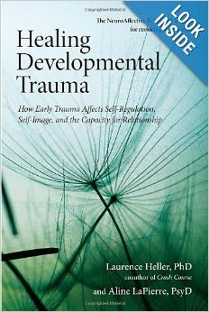 Healing Developmental Trauma: How Early Trauma Affects Self-Regulation, Self-Image, and the Capacity for Relationship: Laurence Heller Ph.D....