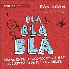 Bla Bla Bla: Spannende Geschichten mit Illustrationen erzählen - Dan Roam - Amazon.de: Bücher