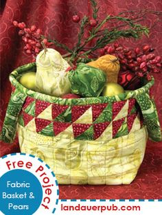 A free project that's basket full of fun! A cute fabric basket and matching fabric pears you can create as ornaments or pincushions.